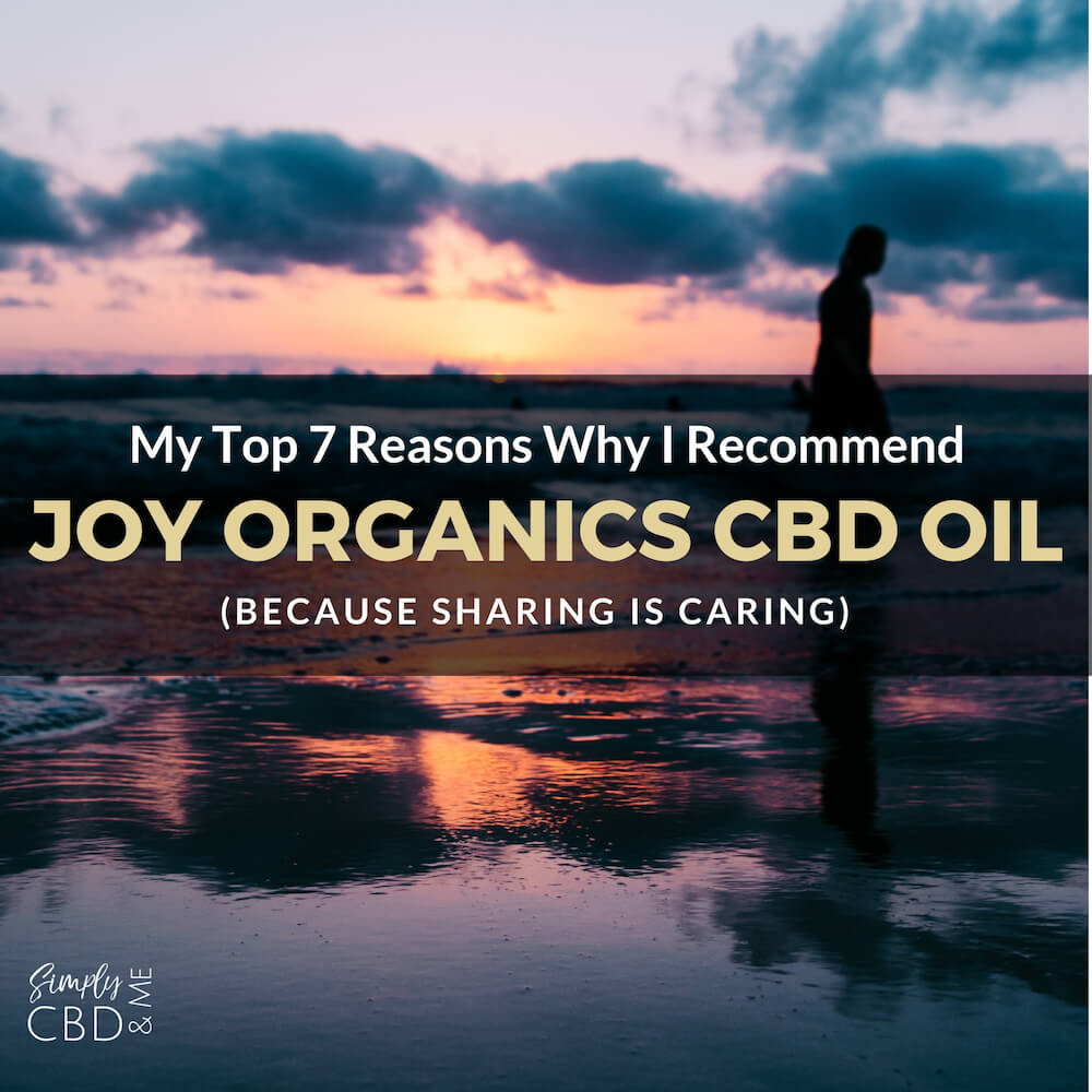 My Top 7 Favorite Reasons Why I Recommend Joy Organics CBD Oil