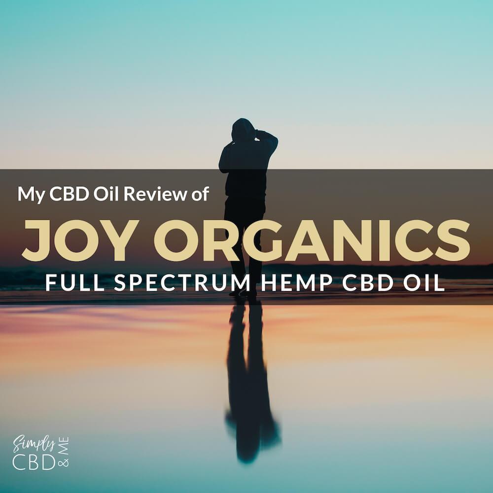 My In-depth review of Joy Organics Full Spectrum Hemp CBD Oil for pain