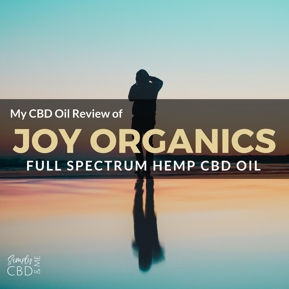 My In-depth review of Joy Organics Full Spectrum Hemp CBD Oil for pain
