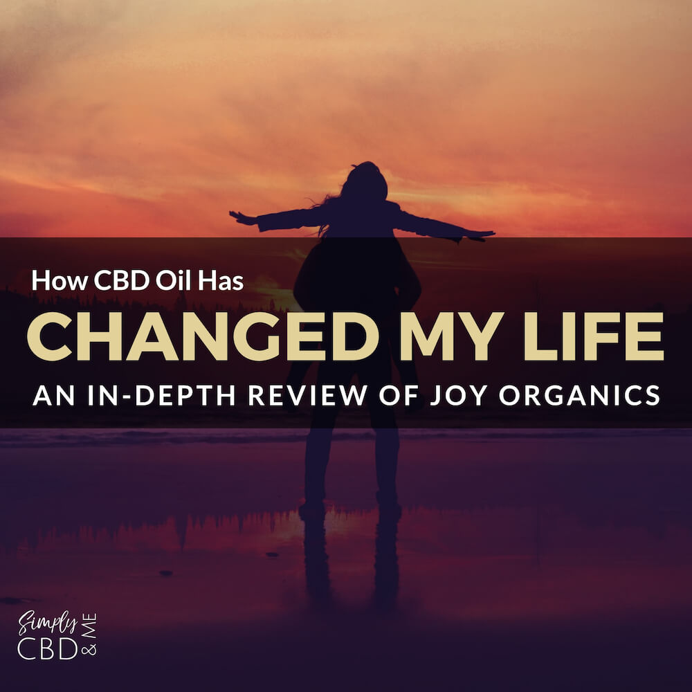 How CBD Oil Has Changed My Life: My In-Depth Review of Joy Organics Full Spectrum CBD Oil Tinctures, Softgels, and Energy Drink Mix