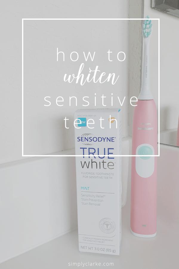 How To Whiten Sensitive Teeth - Simply Clarke