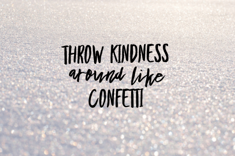 KINDNESS doesn't cost a thing – sprinkle it everywhere.