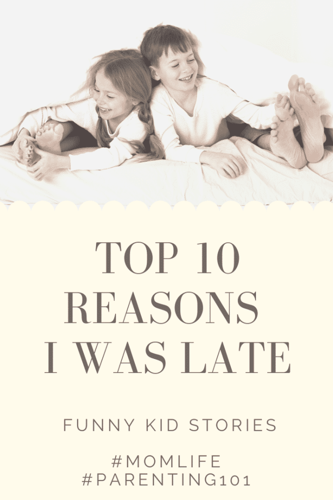 Top Ten Reasons I was Late - the crazy mom life....  #parenting101 #humor #funnykidstories #lol