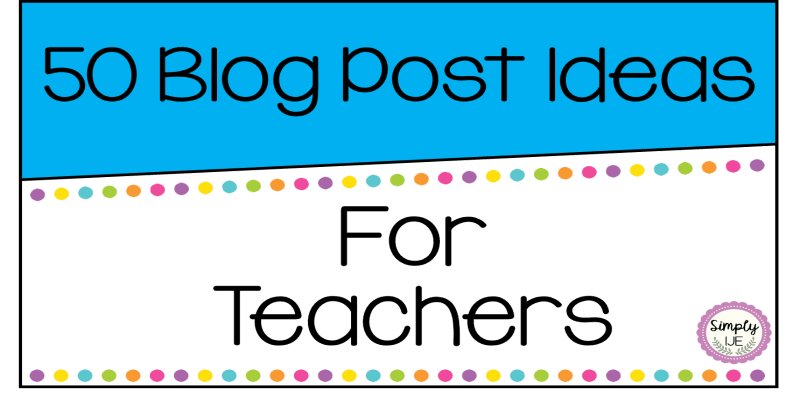 50 Blog Post Ideas for Teachers