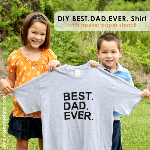 BEST.DAD.EVER shirt made with freezer paper stencil and fabric paint