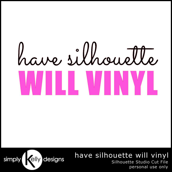 Have Silhouette Will Vinyl Silhouette Studio Cut File by Simply Kelly Designs #Silhouette #HTV
