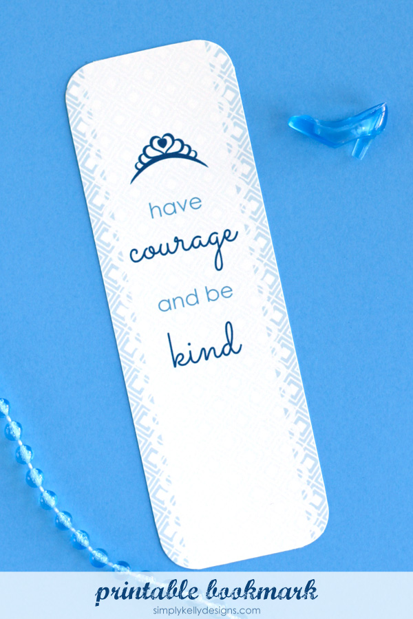 Printable Have Courage And Be Kind Bookmark by Simply Kelly Designs #cinderella