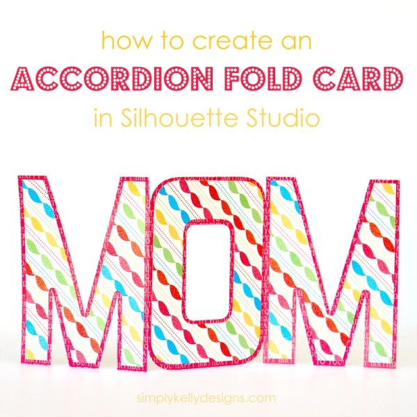 Use Silhouette Studio to designs an accordion fold card by Simply Kelly Designs
