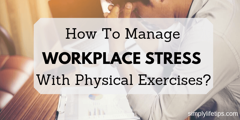 Manage Workplace Stress With Physical Exercises