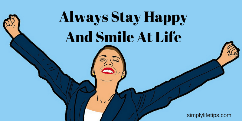 Always Stay Happy And Smile At Life