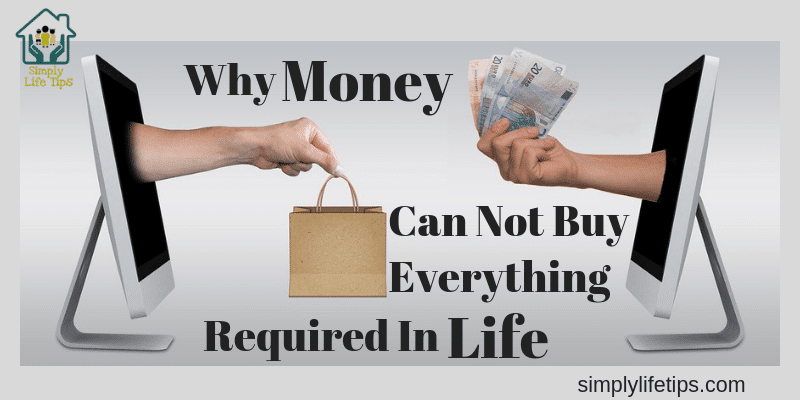 Why Money Can Not Buy Everything Required In Life