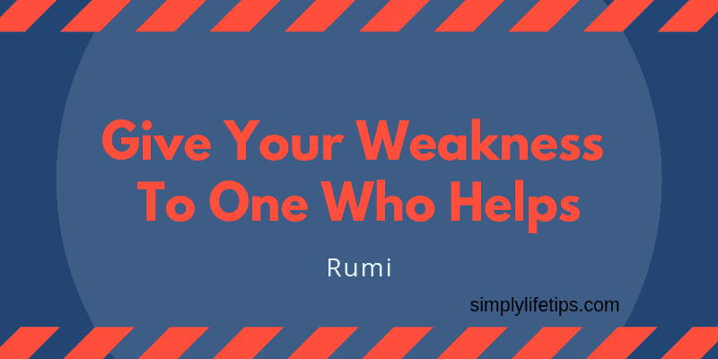 Give Your Weakness To One Who Helps