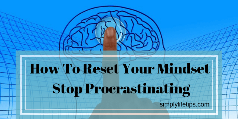 How To Reset Your Mindset | Stop Procrastinating