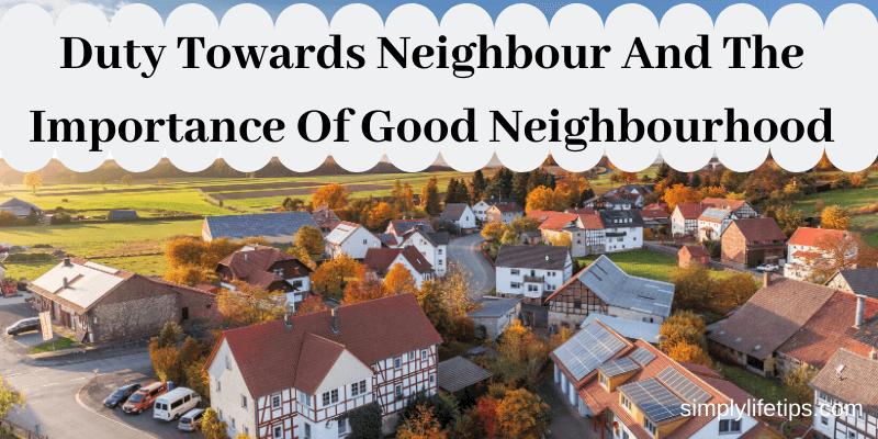 Duty Towards Neighbour And The Importance Of Good Neighbourhood