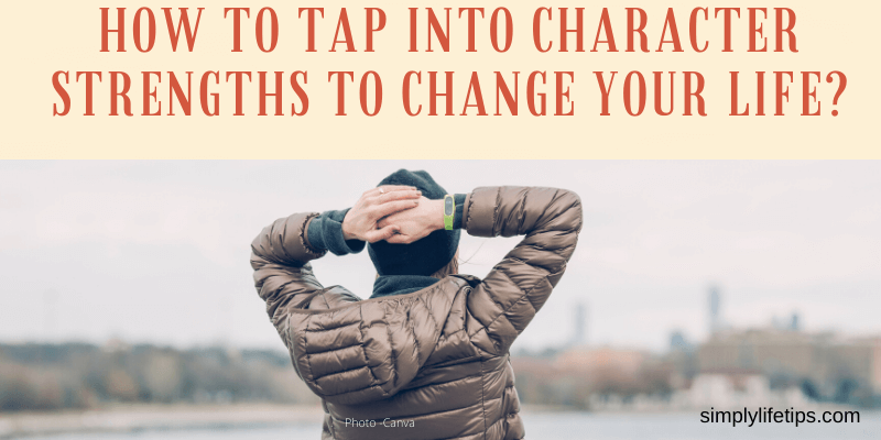 Tap Into Character Strengths To Change Your Life