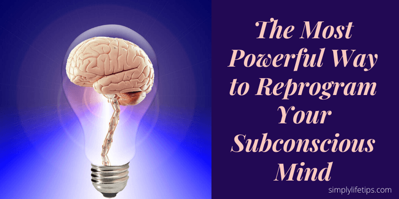 The Most Powerful Way to Reprogram Your Subconscious Mind
