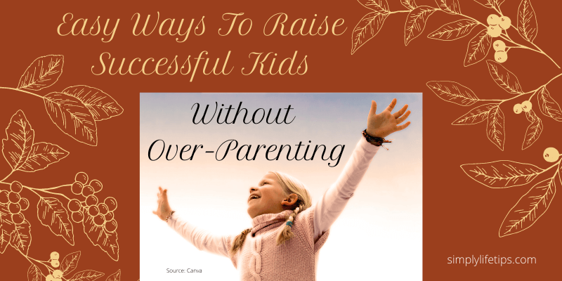 Raise Successful Kids Without Over-Parenting