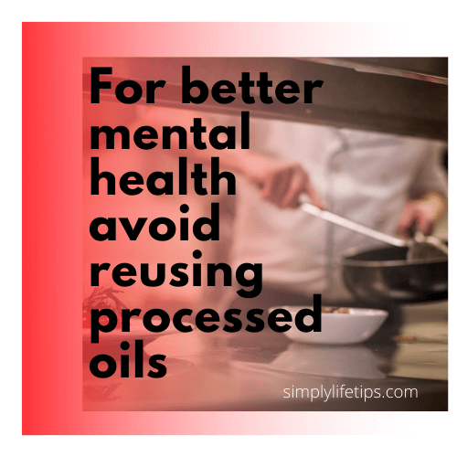 Key foods for incredible mental health - Avoid processed oils