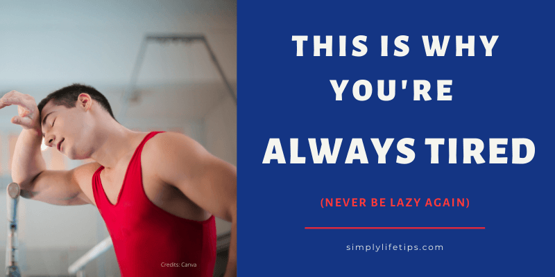 ALWAYS TIRED (Never Be Lazy Again)