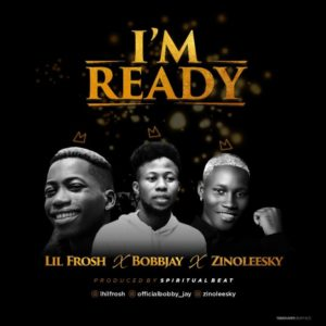 Bobby Jay x Zinoleesky x Lil Frosh – I'm Ready Music