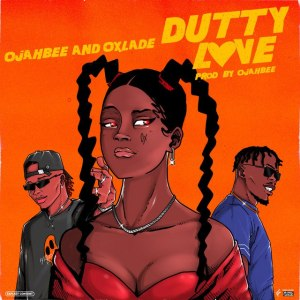 Ojahbee & Oxlade – Dutty Love