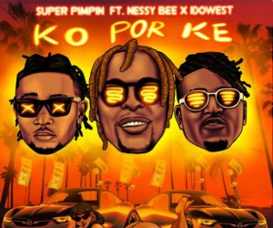 Super Pimpin Ft. Nessy Bee x Idowest – Ko Por Ke (KPK)