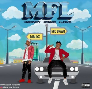 Mic Bravo Ft. Dablixx – Money Fame Love (MFL)