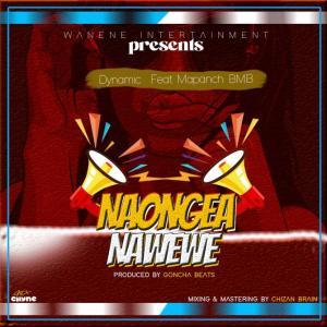 Dynamic - Naongea Na wewe  Ft. Mapanch bmb