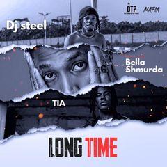 DJ Steel - Long Time Ft Bella Shurmda and TIA
