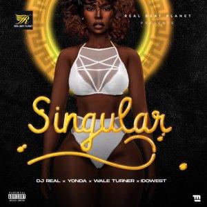 DJ Real Ft. Yonda, Idowest, Wale Turner – Singular