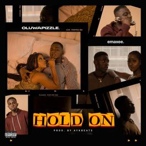 Oluwapizzle & Emaxee – Hold On