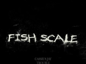 Cassius Jay - Fish Scale Ft Tory Lanez & Trouble