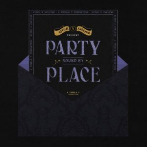 Aitch – Party Round My Place ft. Avelino & Toddla T