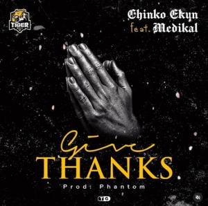 Chinko Ekun – Give Thanks ft Medikal
