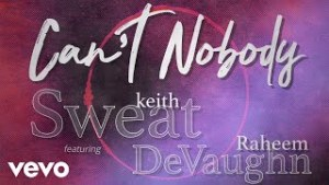 Keith Sweat – Can't Nobody Ft. Raheem DeVaughn