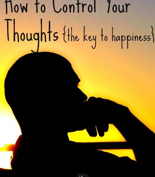 How to Be Happy – Control Your Thoughts! (Part 1)