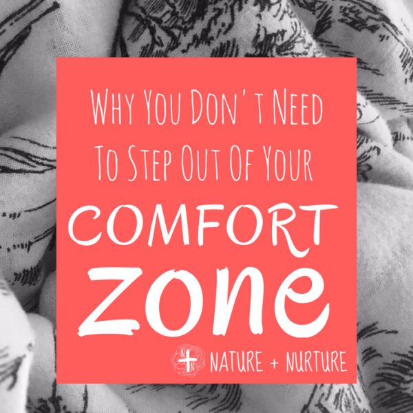 "Why You Don't Need to Step Out of Your ""Comfort Zone"""