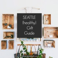 Healthy Holiday Gift Guide // Seattle Edition