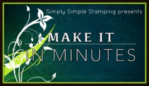 MAKE IT IN MINUTES - a new video series from Connie Stewart, featuring great cards and gifts made in minutes! Check it out at www.SimplySimpleStamping.com
