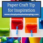 Paper Craft Tip for Inspiration