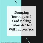 Stamping Techniques & Card Making Tutorials That Will Impress You