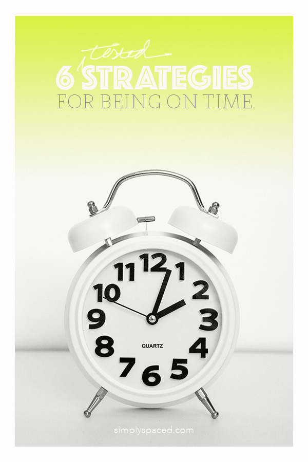6 Tested Strategies for Being on Time // simplyspaced.com