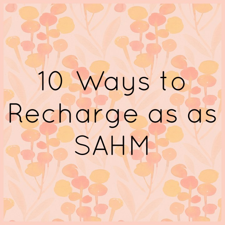 10 ways to Recharge as A SAHM