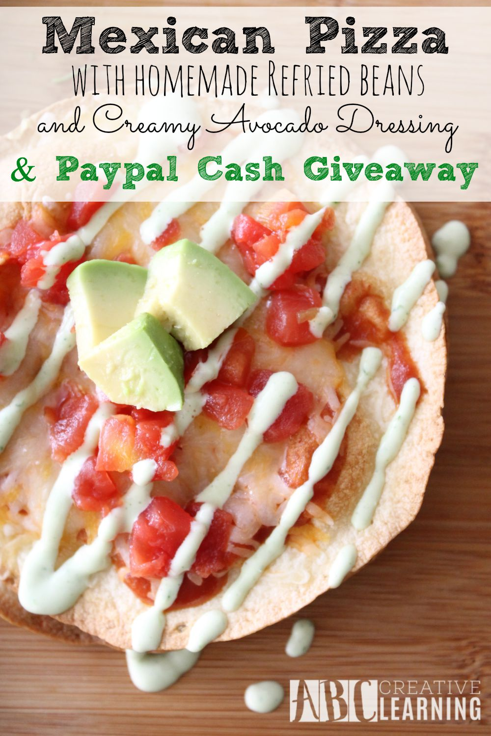 Mexican Pizza with Homemade Refried Beans and Creamy Avocado Dressing and Paypal Cash Giveaway