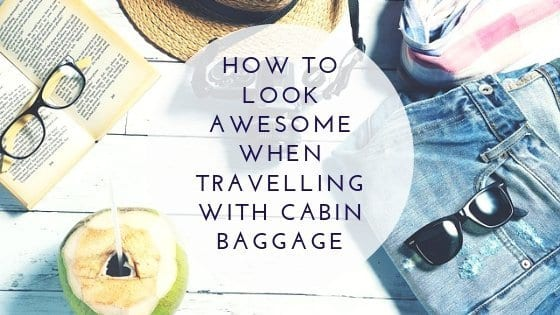 How To Look Awesome When Travelling With Cabin Baggage