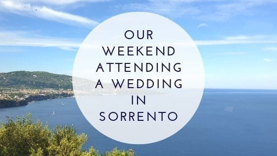 Our Weekend Attending A Wedding In Sorrento