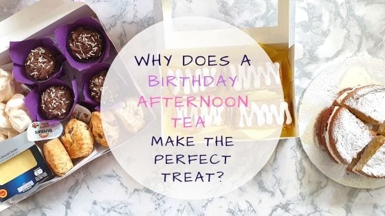 Why Does A Birthday Afternoon Tea Make The Perfect Treat