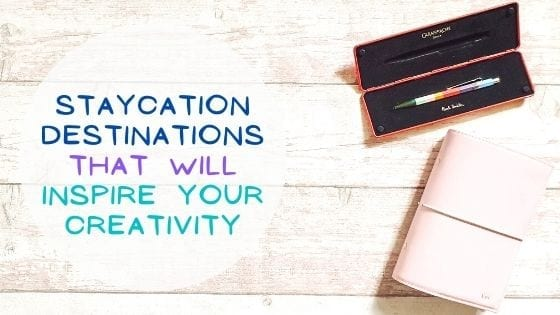 Staycation Destinations That Will Inspire Your Creativity