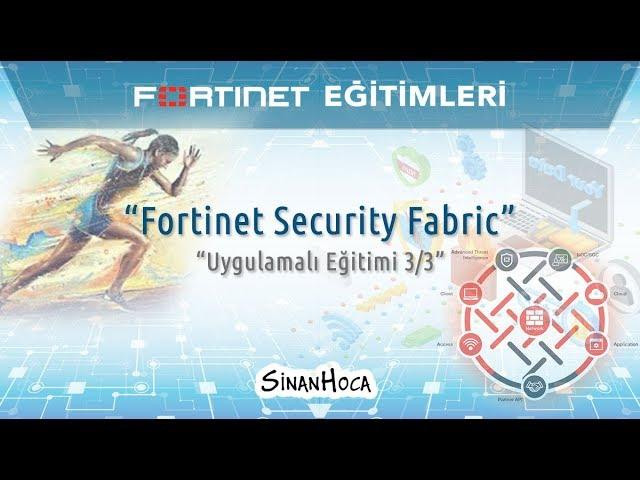Fortinet Security Fabric Uygulamalı Eğitimi 3/3