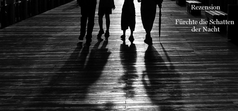 Rezension – Fürchte die Schatten der Nacht